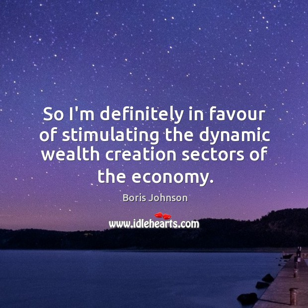Image, So I'm definitely in favour of stimulating the dynamic wealth creation sectors
