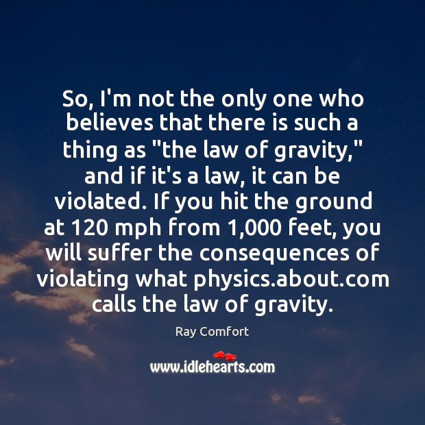 So, I'm not the only one who believes that there is such Ray Comfort Picture Quote