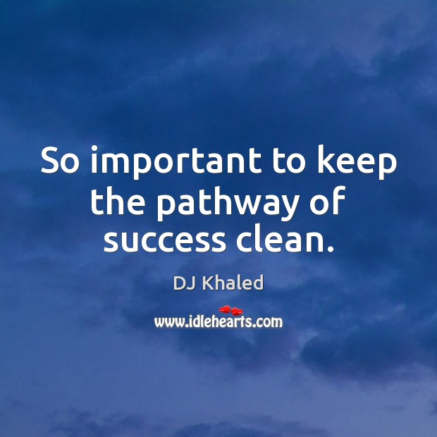 Image, So important to keep the pathway of success clean.