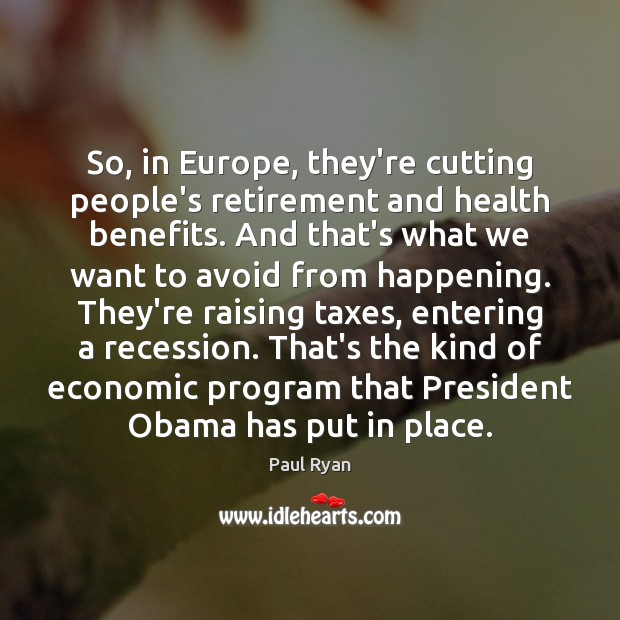 Image, So, in Europe, they're cutting people's retirement and health benefits. And that's