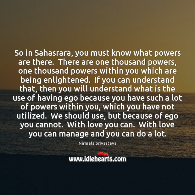 So in Sahasrara, you must know what powers are there.  There are Image
