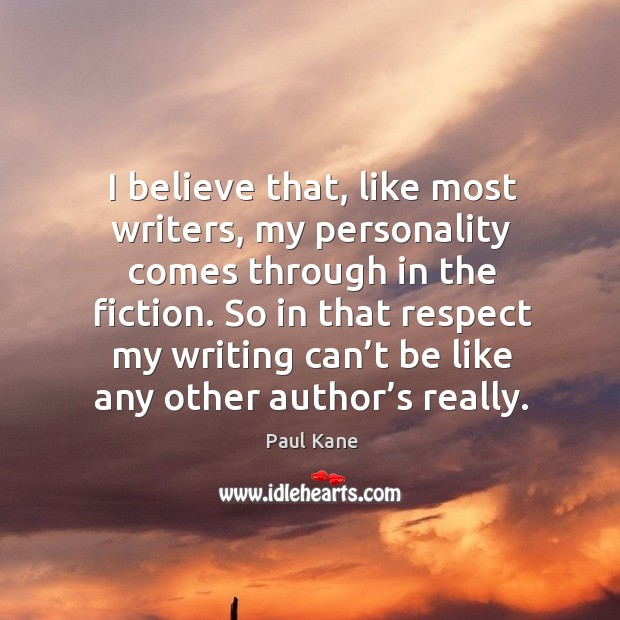 So in that respect my writing can't be like any other author's really. Paul Kane Picture Quote