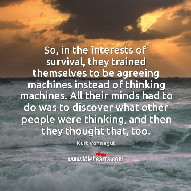 So, in the interests of survival, they trained themselves to be agreeing Image
