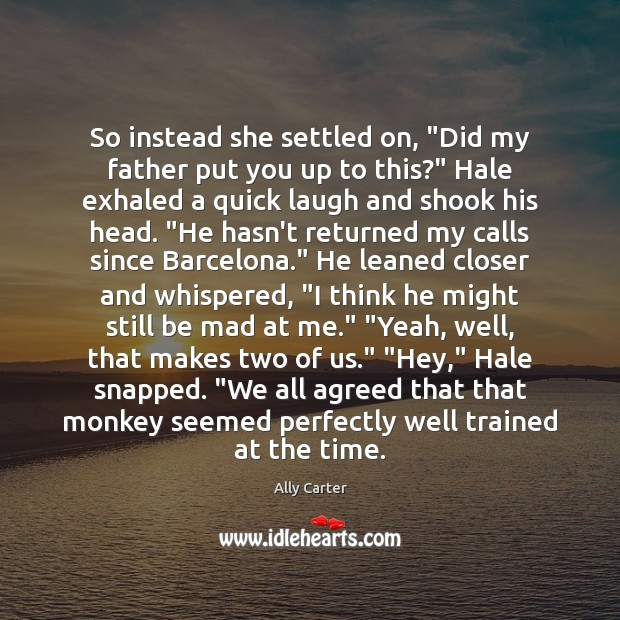 """Image, So instead she settled on, """"Did my father put you up to"""