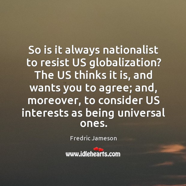 So is it always nationalist to resist us globalization? the us thinks it is, and wants you Image