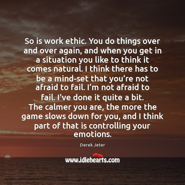 So is work ethic. You do things over and over again, and Derek Jeter Picture Quote
