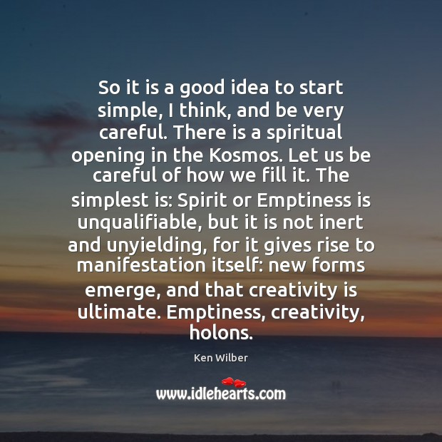 So it is a good idea to start simple, I think, and Ken Wilber Picture Quote