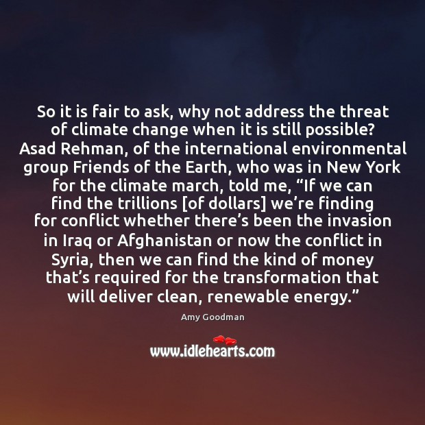 So it is fair to ask, why not address the threat of Climate Quotes Image