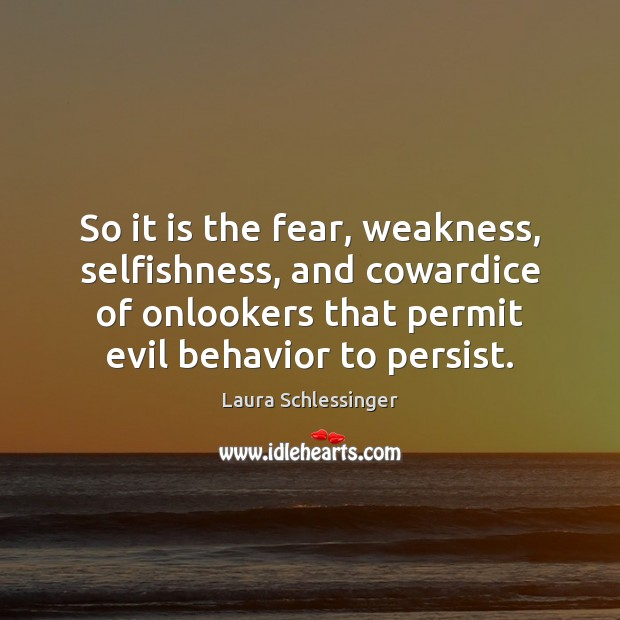 Image, So it is the fear, weakness, selfishness, and cowardice of onlookers that