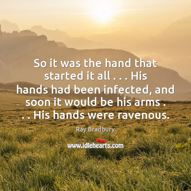 Image, So it was the hand that started it all . . . His hands had