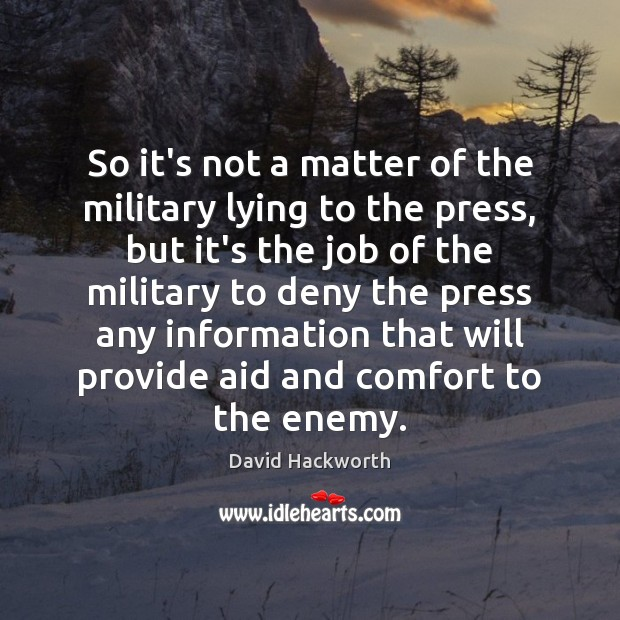 So it's not a matter of the military lying to the press, David Hackworth Picture Quote
