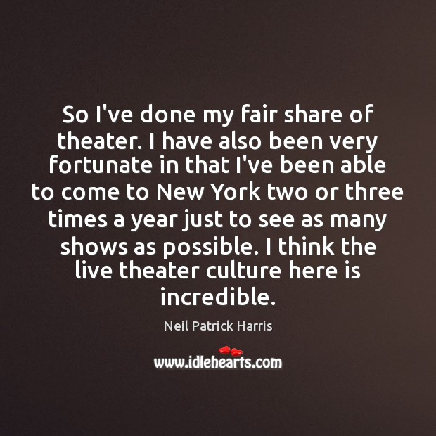 So I've done my fair share of theater. I have also been Image