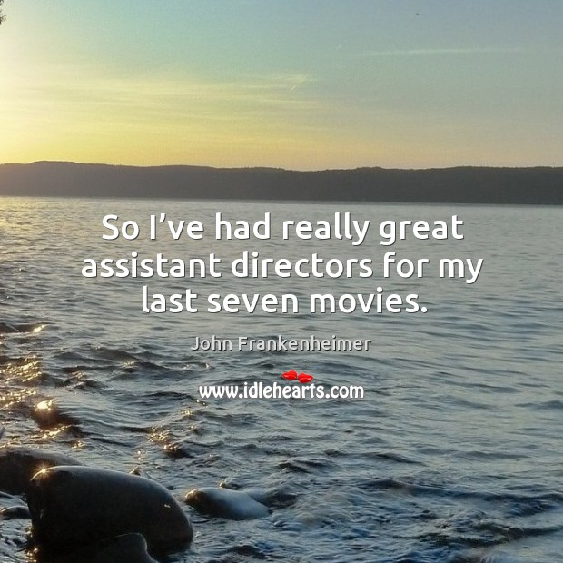 So I've had really great assistant directors for my last seven movies. Image