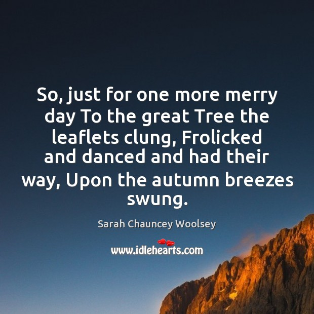 Image, So, just for one more merry day To the great Tree the