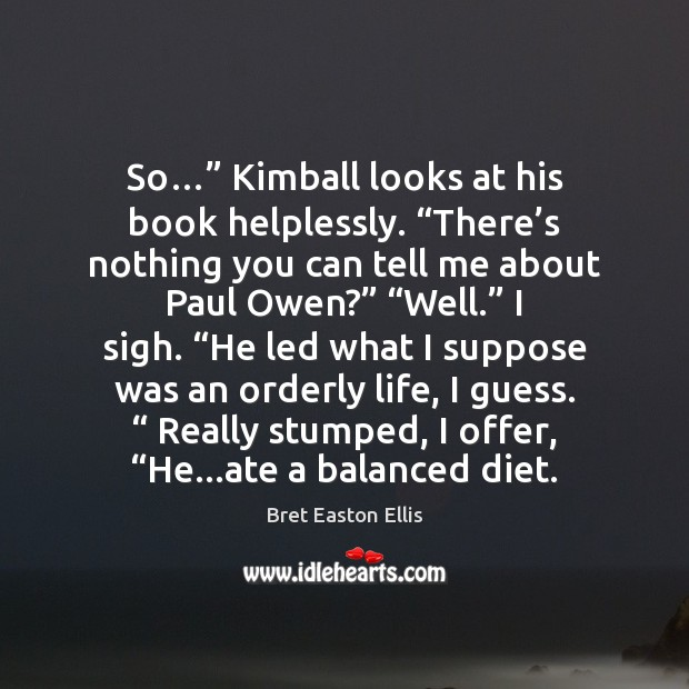 """Image, So…"""" Kimball looks at his book helplessly. """"There's nothing you can"""