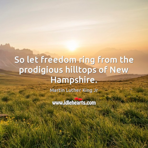 Image, So let freedom ring from the prodigious hilltops of New Hampshire.