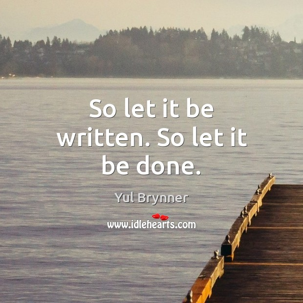 So let it be written. So let it be done. Image
