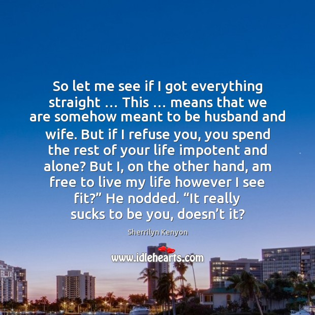 So let me see if I got everything straight … This … means that Be You Quotes Image