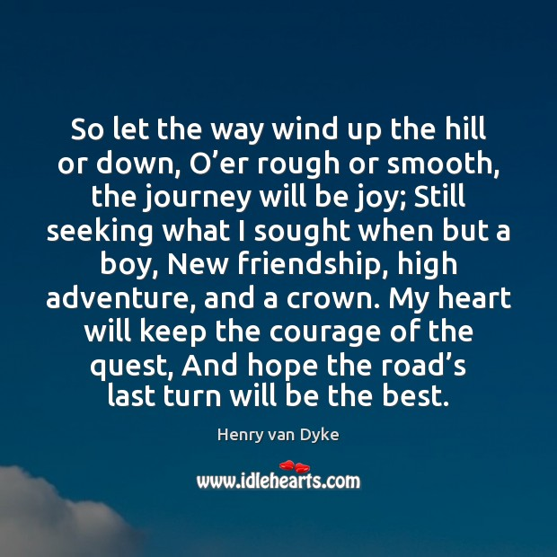 So let the way wind up the hill or down, O'er Henry van Dyke Picture Quote