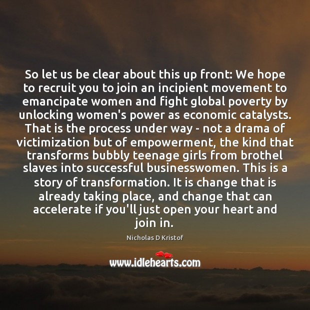 So let us be clear about this up front: We hope to Nicholas D Kristof Picture Quote