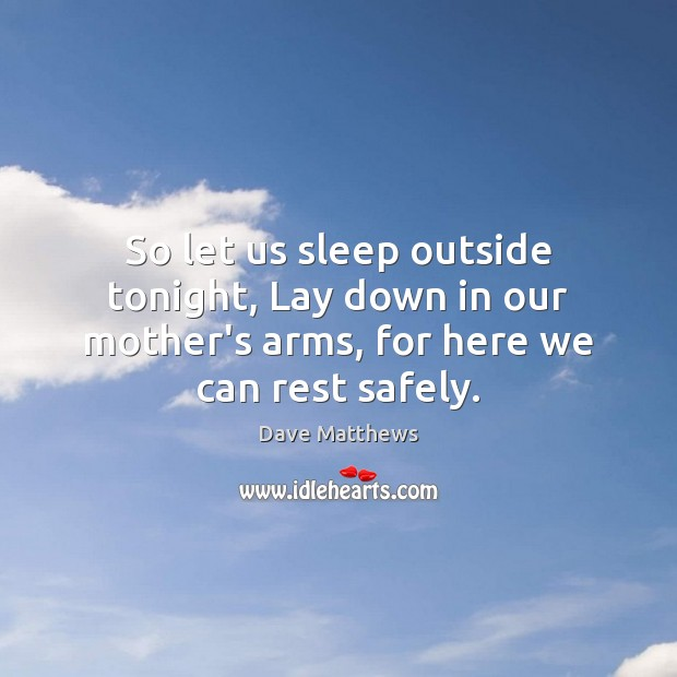 So let us sleep outside tonight, Lay down in our mother's arms, Image