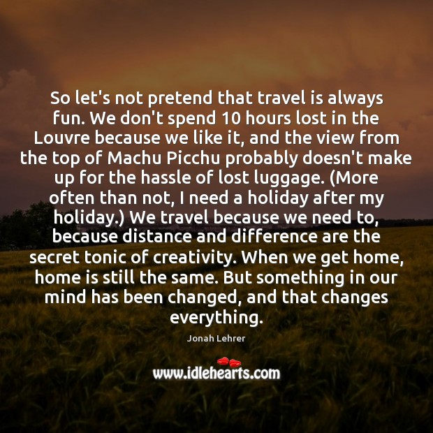 Image, So let's not pretend that travel is always fun. We don't spend 10