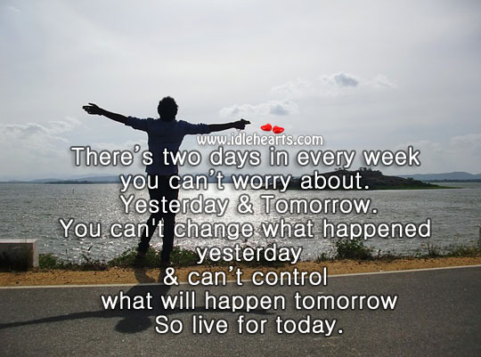 Image, Stop worrying & live for today.