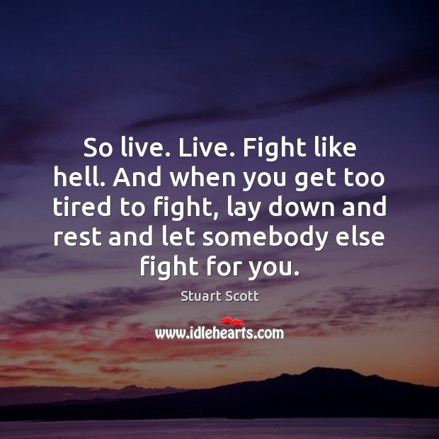 Image, So live. Live. Fight like hell. And when you get too tired