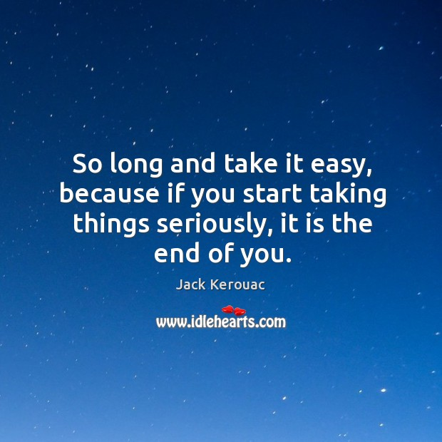 Image, So long and take it easy, because if you start taking things