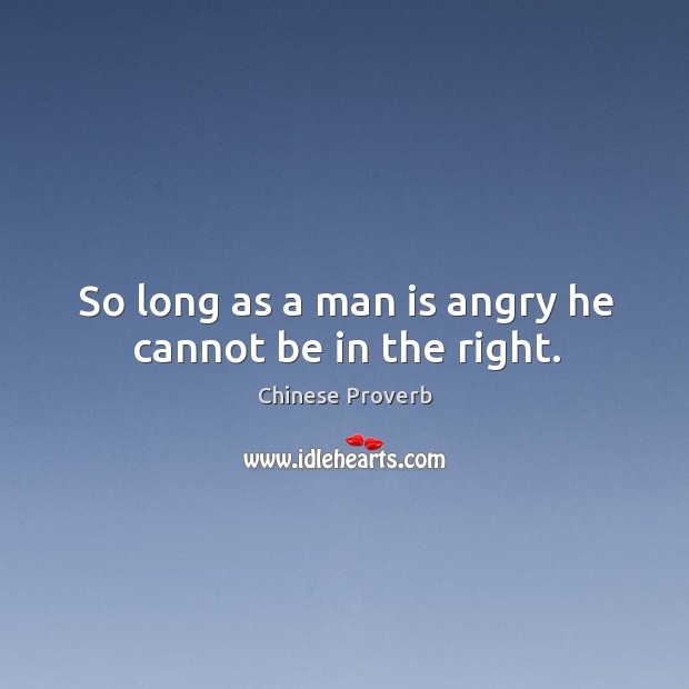 Image, So long as a man is angry he cannot be in the right.