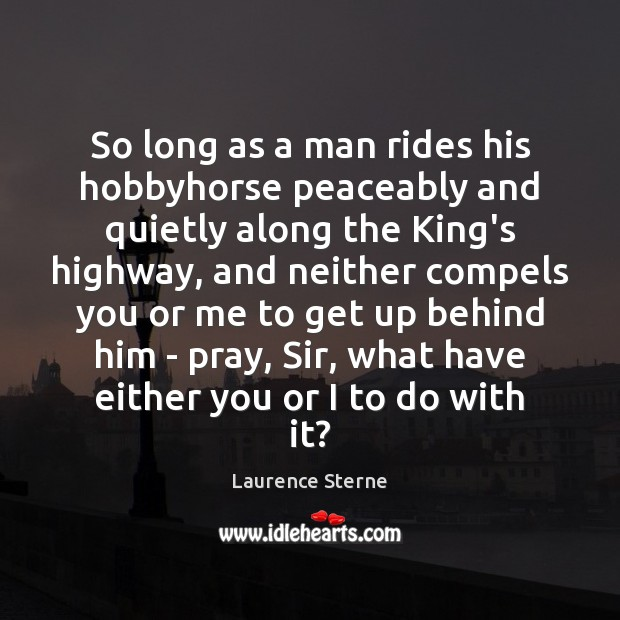 So long as a man rides his hobbyhorse peaceably and quietly along Image