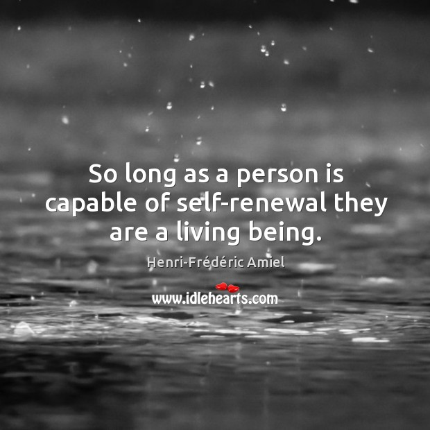 So long as a person is capable of self-renewal they are a living being. Image
