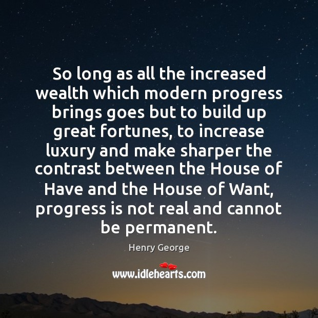 So long as all the increased wealth which modern progress brings goes Henry George Picture Quote