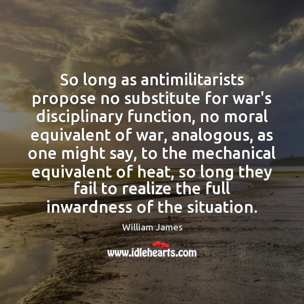 So long as antimilitarists propose no substitute for war's disciplinary function, no War Quotes Image