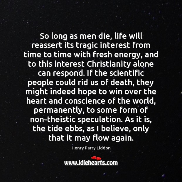 So long as men die, life will reassert its tragic interest from Image