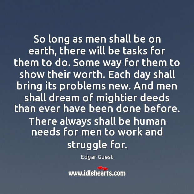 So long as men shall be on earth, there will be tasks Edgar Guest Picture Quote