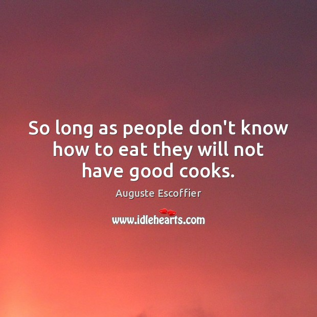Image, So long as people don't know how to eat they will not have good cooks.