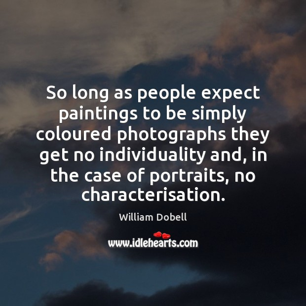 So long as people expect paintings to be simply coloured photographs they William Dobell Picture Quote