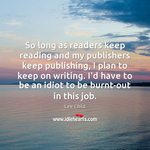 So long as readers keep reading and my publishers keep publishing, I Image