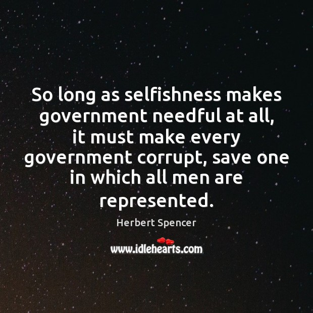 Image, So long as selfishness makes government needful at all, it must make