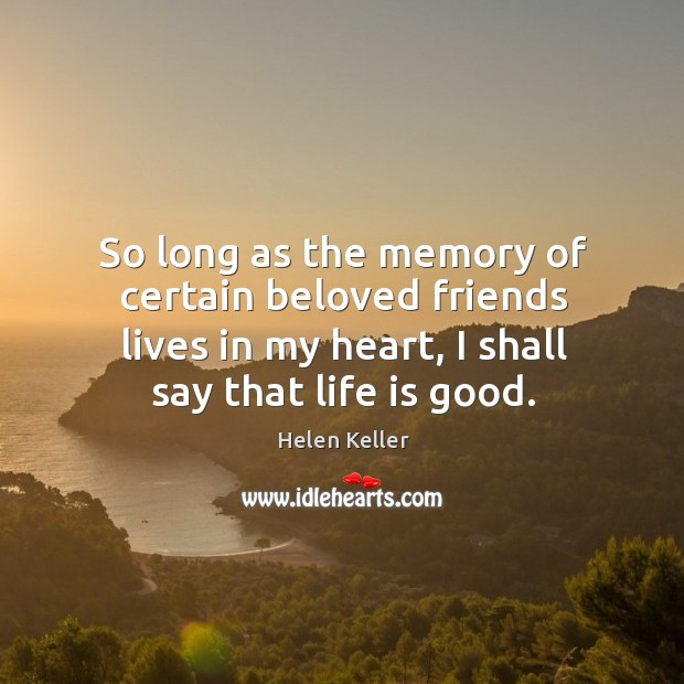 Image, So long as the memory of certain beloved friends lives in my heart