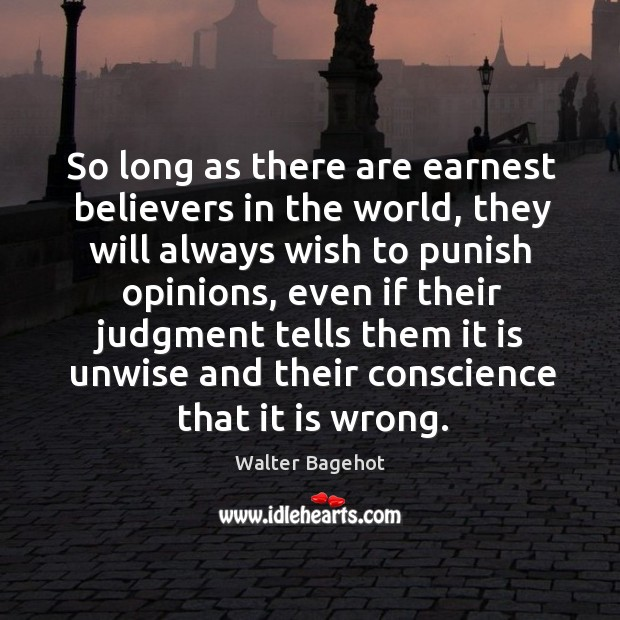 Image, So long as there are earnest believers in the world, they will always wish to punish opinions