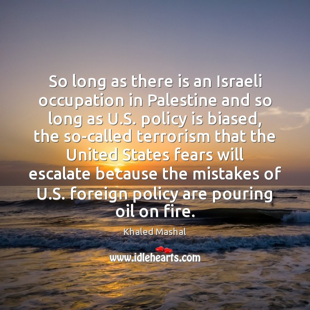 So long as there is an Israeli occupation in Palestine and so Khaled Mashal Picture Quote