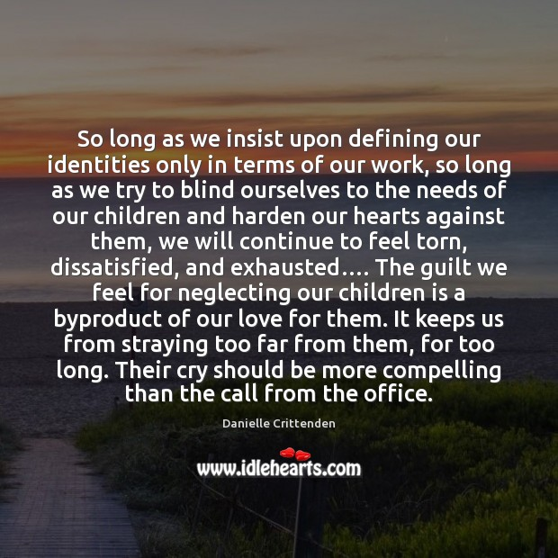 So long as we insist upon defining our identities only in terms Danielle Crittenden Picture Quote
