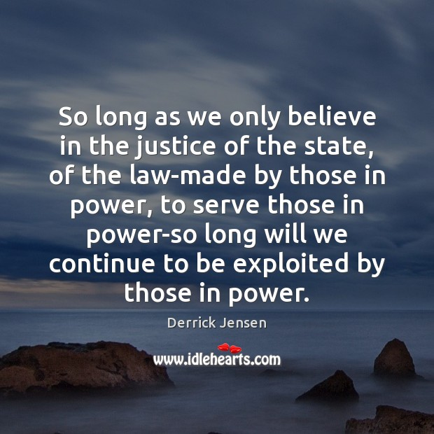 Image, So long as we only believe in the justice of the state,