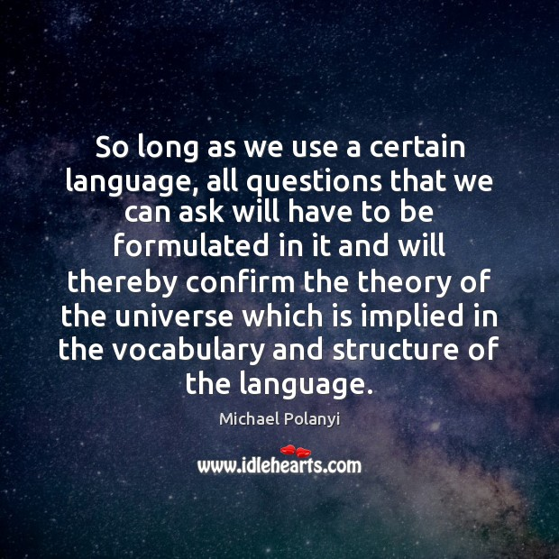 So long as we use a certain language, all questions that we Michael Polanyi Picture Quote