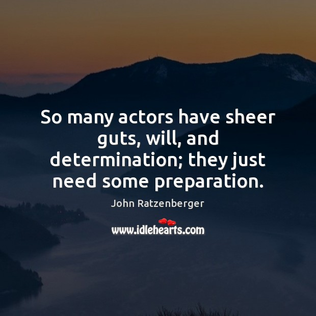 So many actors have sheer guts, will, and determination; they just need some preparation. Determination Quotes Image