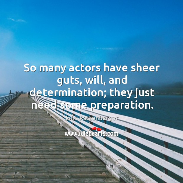 So many actors have sheer guts, will, and determination; they just need some preparation. Image