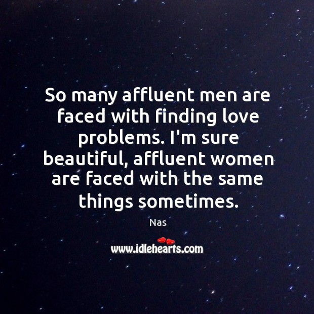 So many affluent men are faced with finding love problems. I'm sure Image