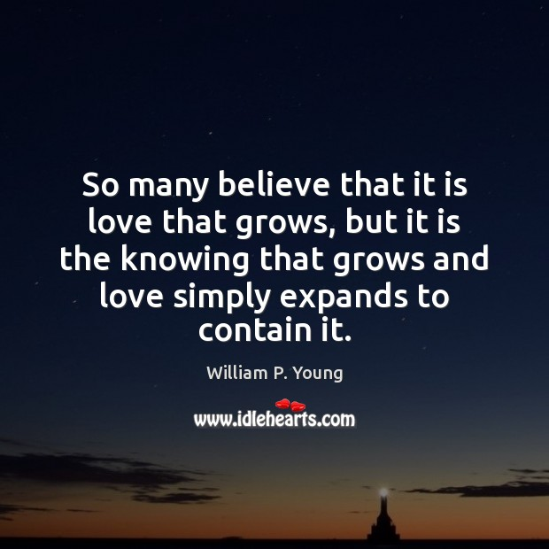 So many believe that it is love that grows, but it is Image